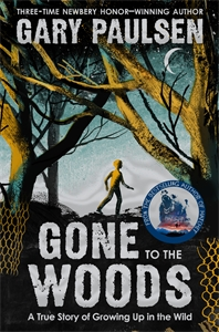 Gary Paulsen: Gone to the Woods: A True Story of Growing Up in the Wild