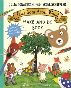 Julia Donaldson: Tales from Acorn Wood Make and Do