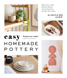 Francesca Stone: Easy Homemade Pottery