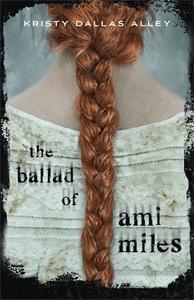 Kristy Dallas Alley: The Ballad of Ami Miles