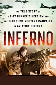 Joe Pappalardo: Inferno: The True Story of a B-17 Gunner's Heroism and the Bloodiest Military Campaign in Aviation History