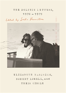 Robert Lowell: The Dolphin Letters, 1970-1979