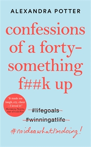 Alexandra Potter: Confessions of a Forty-Something F**k Up