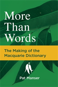 Pat Manser: More Than Words: The Making of the Macquarie Dictionary