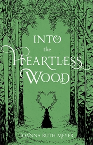 Joanna Ruth Meyer: Into the Heartless Wood