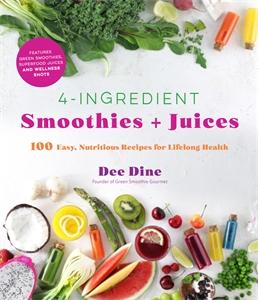 Dee Dine: 4-Ingredient Smoothies + Juices