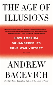 Andrew J. Bacevich: The Age of Illusions