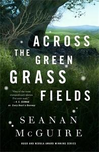 Seanan McGuire: Across the Green Grass Fields