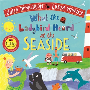 Julia Donaldson: What the Ladybird Heard at the Seaside