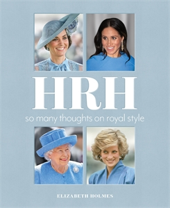 Elizabeth Holmes: HRH: So Many Thoughts on Royal Style