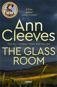 Ann Cleeves: The Glass Room: A Vera Stanhope Novel 5