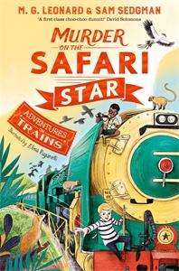 M. G. Leonard: Murder on the Safari Star: Adventures on Trains 3