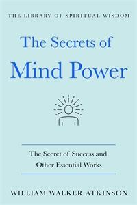 William Walker Atkinson: The Secrets of Mind Power