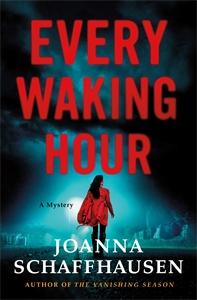 Joanna Schaffhausen: Every Waking Hour