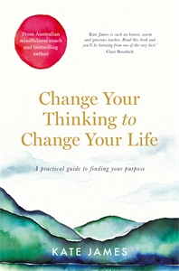 Kate James: Change Your Thinking to Change Your Life