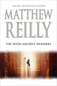 Matthew Reilly: The Seven Ancient Wonders: A Jack West Jr Novel 1