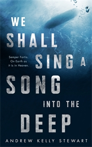 Andrew Kelly Stewart: We Shall Sing a Song into the Deep