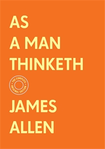 James Allen: As a Man Thinketh: The Complete Original Edition (With Bonus Material)