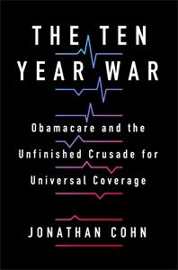 Jonathan Cohn: The Ten Year War