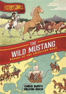 Chris Duffy: History Comics: The Wild Mustang