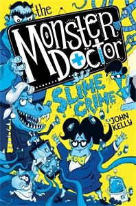 John Kelly: The Monster Doctor: Slime Crime