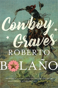 Roberto Bolaño: Cowboy Graves: Three Novellas
