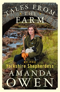 Amanda Owen: Tales From the Farm by the Yorkshire Shepherdess