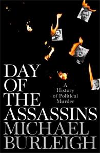 Michael Burleigh: Day of the Assassins