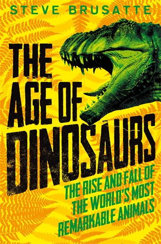 Steve Brusatte: The Age of Dinosaurs: The Rise and Fall of the World's Most Remarkable Animals