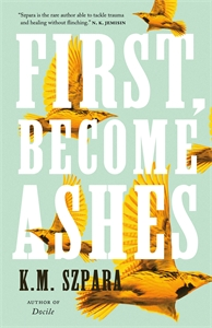K.M. Szpara: First, Become Ashes
