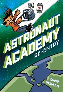 Dave Roman: Astronaut Academy: Re-entry