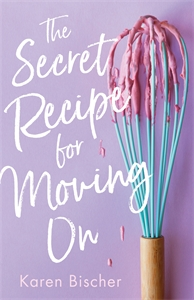 Karen Bischer: The Secret Recipe for Moving On
