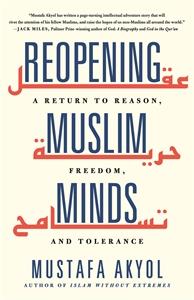 Mustafa Akyol: Reopening Muslim Minds