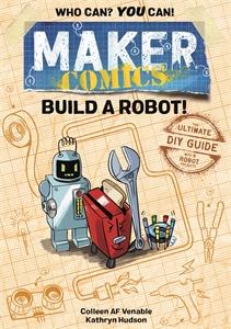 Colleen AF Venable: Maker Comics: Build a Robot!