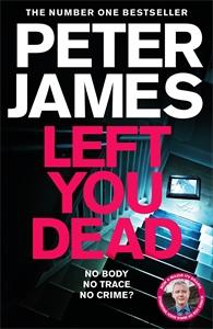 Peter James: Left You Dead: Roy Grace 17
