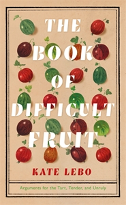 Kate Lebo: The Book of Difficult Fruit