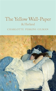 Charlotte Perkins Gilman: The Yellow Wallpaper & Herland