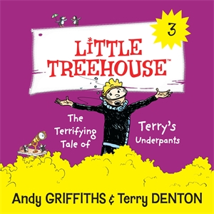 Andy Griffiths: The Terrifying Tale of Terry's Underpants: A Little Treehouse Book 3