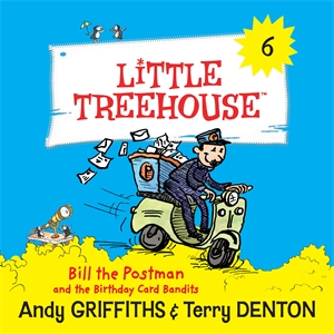 Bill the Postman and the Birthday Card Bandits: A Little Treehouse Book 6