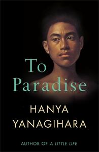 Hanya Yanagihara: To Paradise