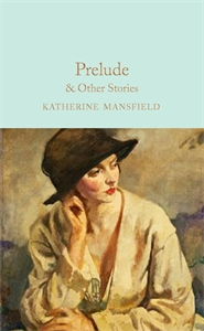 Katherine Mansfield: Prelude & Other Stories
