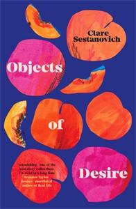 Clare Sestanovich: Objects of Desire