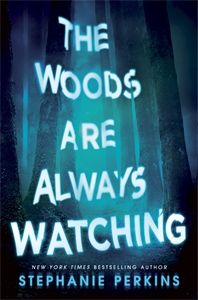Stephanie Perkins: The Woods are Always Watching