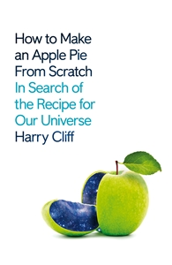 Harry Cliff: How to Make an Apple Pie from Scratch
