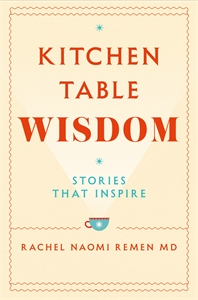 Rachel Naomi Remen: Kitchen Table Wisdom
