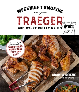 Adam McKenzie: Weeknight Smoking on Your Traeger and Other Pellet Grills : Incredible Wood-Fired Meals Made Fast and Easy