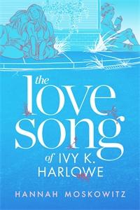 Hannah Moskowitz: The Love Song of Ivy K. Harlowe