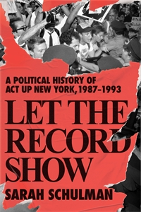 Sarah Schulman: Let the Record Show