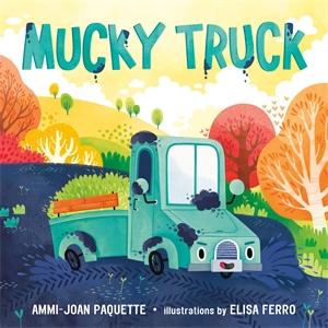 Ammi-Joan Paquette: Mucky Truck