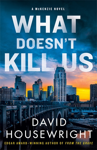 David Housewright: What Doesn't Kill Us
